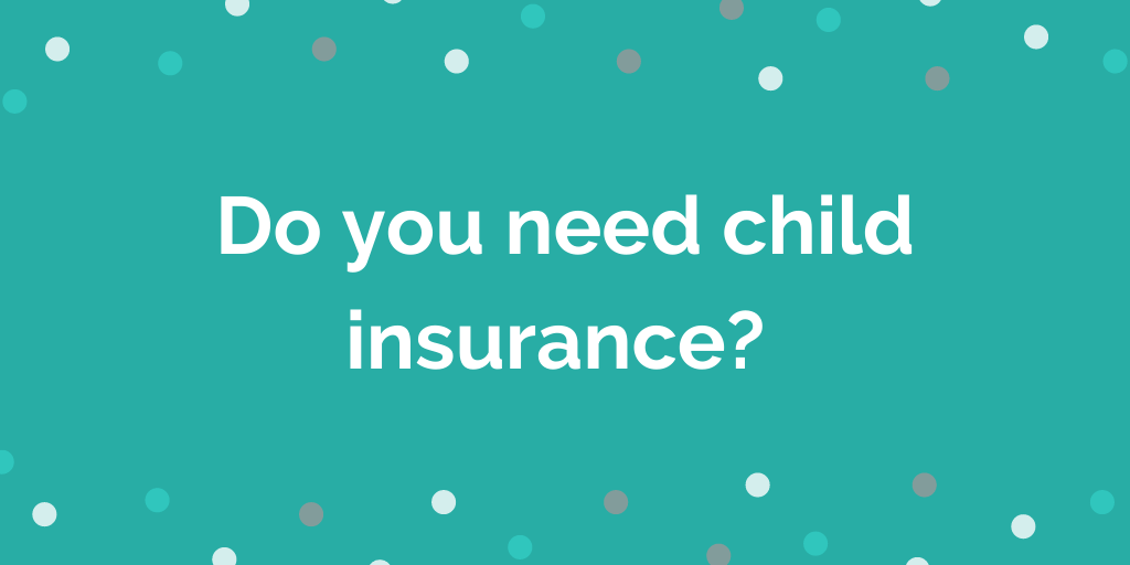 Do you need child insurance_