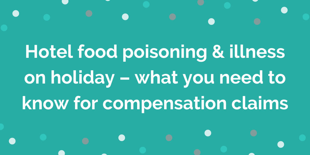 Hotel food poisoning illness on holiday what you need to know for compe