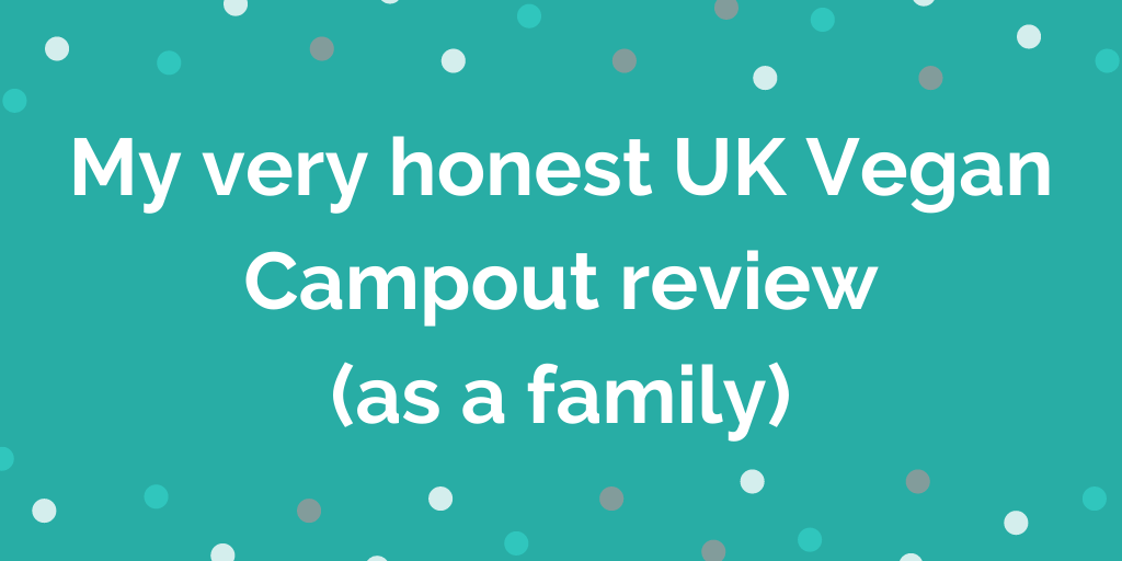 My very honest UK Vegan Campout review_ (as a family)