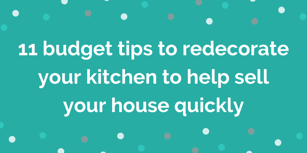 11 budget tips to redecorate your kitchen to help sell your house quickly