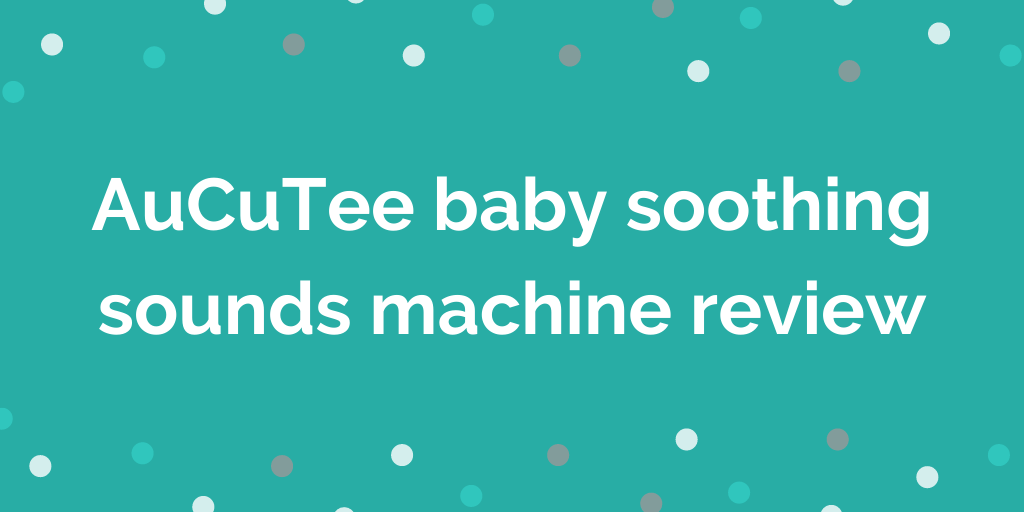 AuCuTee baby soothing sounds machine review