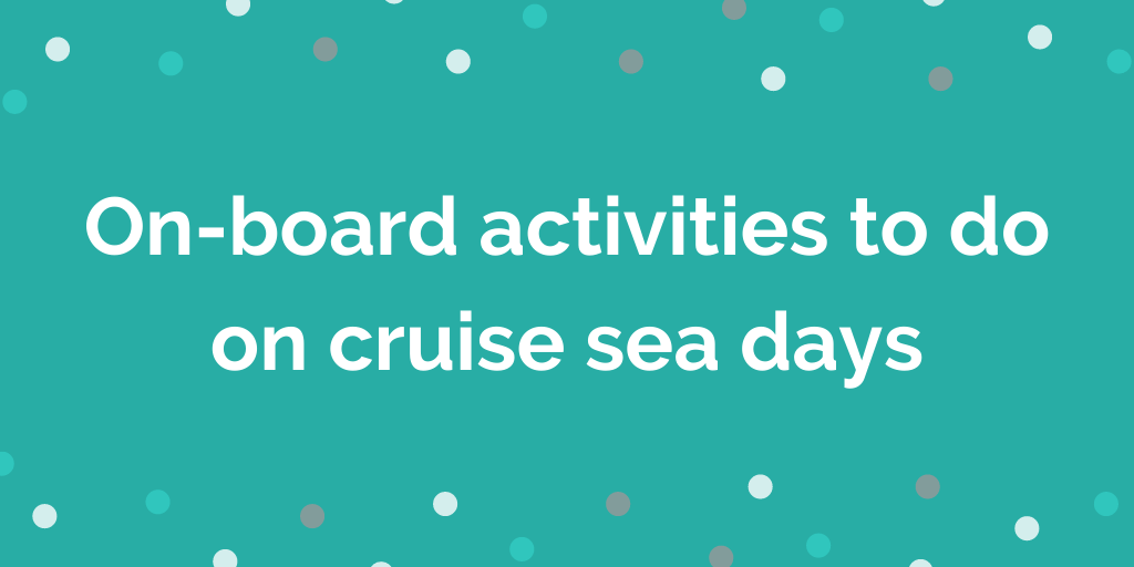 On-board activities to do on cruise sea days