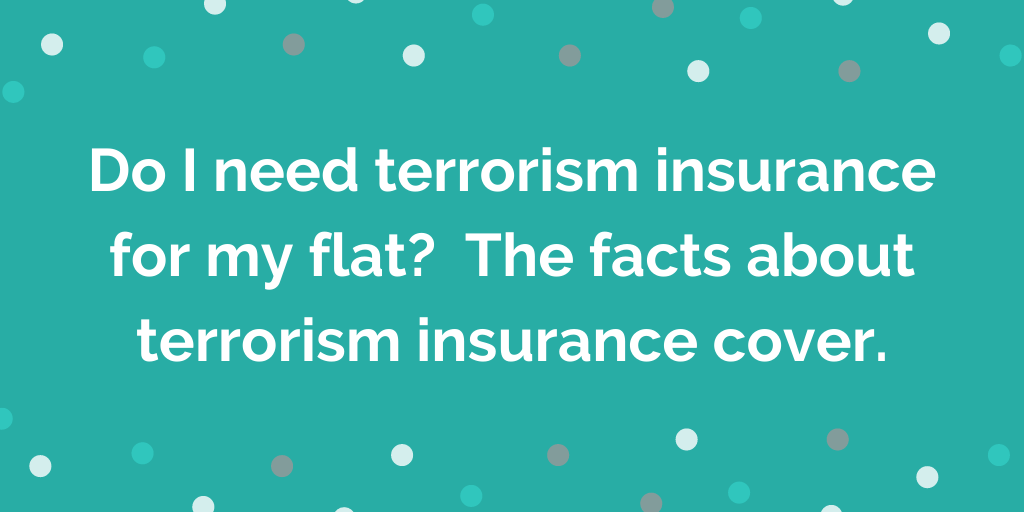 Do I need terrorism insurance for my flat_ The facts about terrorism insur