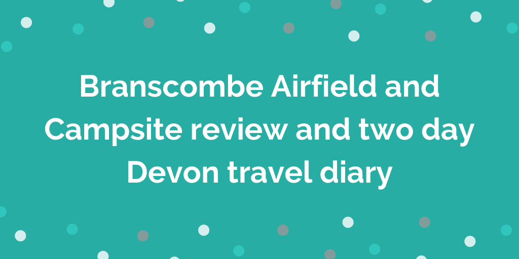 Branscombe Airfield and Campsite review and two day Devon travel diary