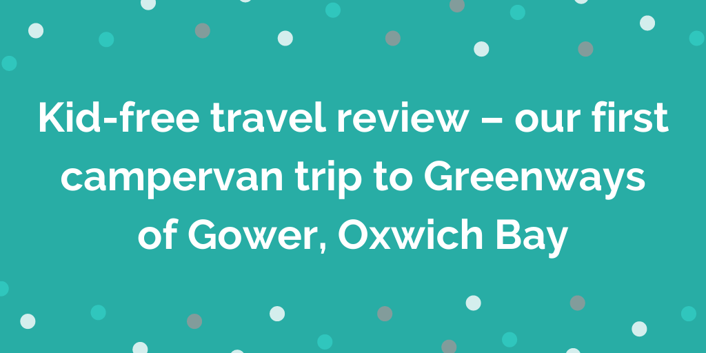 Kid-free travel review – our first campervan trip to Greenways of Gower, Ox