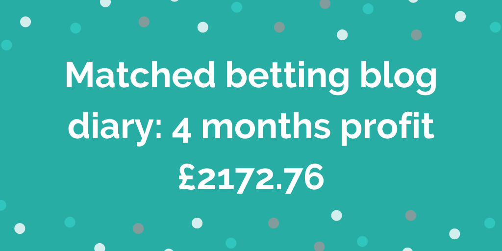 Matched betting blog diary 4 months profit £2172.76