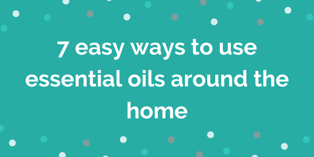 7 easy ways to use essential oils around the home