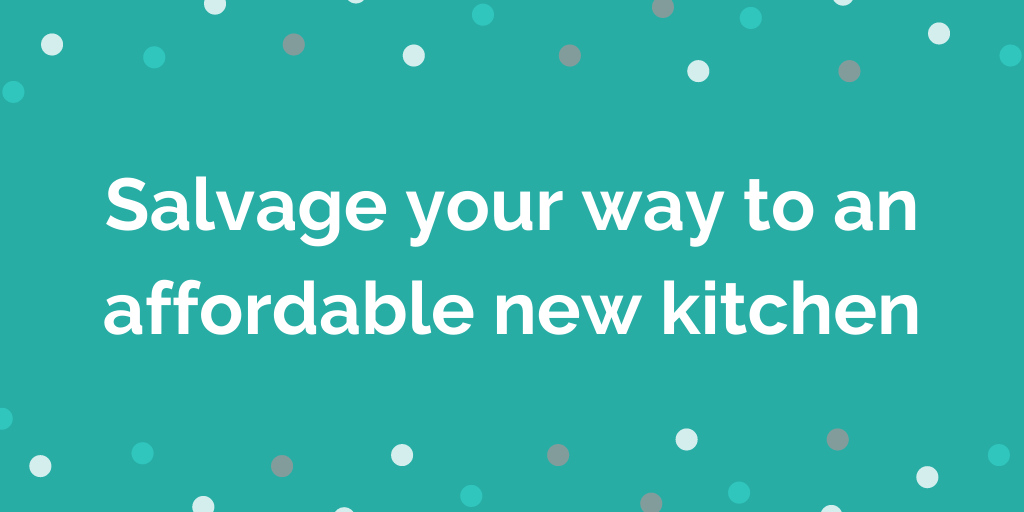 Salvage your way to an affordable new kitchen