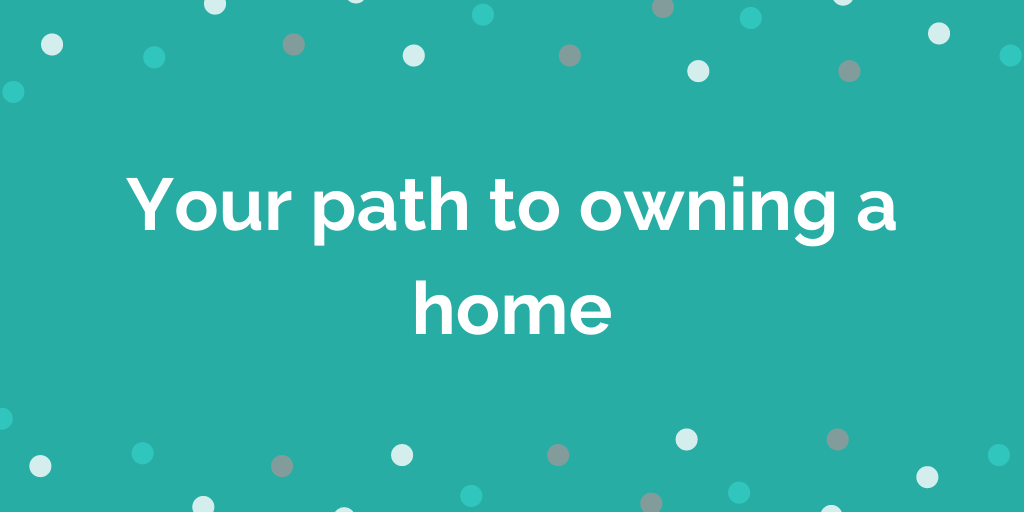 Your path to owning a home