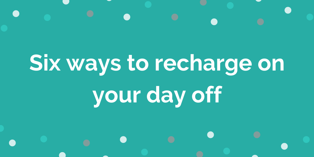 Six ways to recharge on your day off