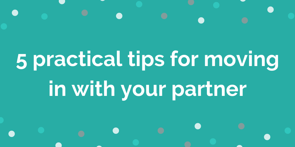 5 practical tips for moving in with your partner