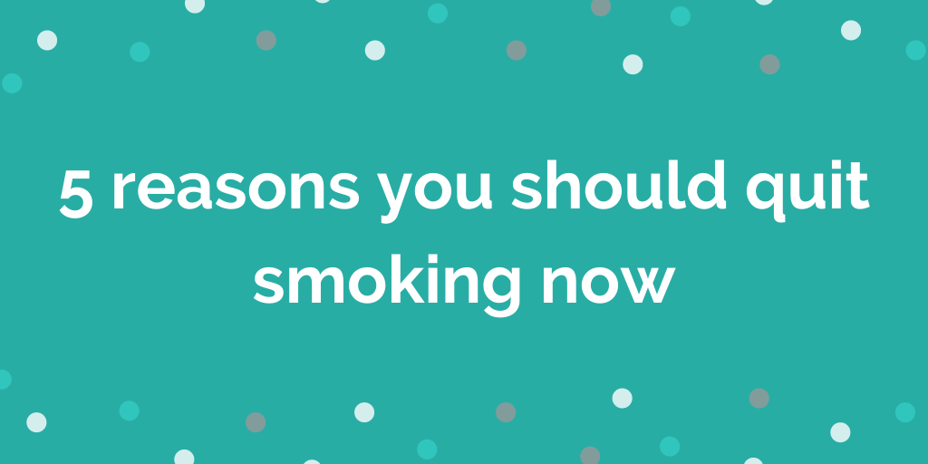5 reasons you should quit smoking now