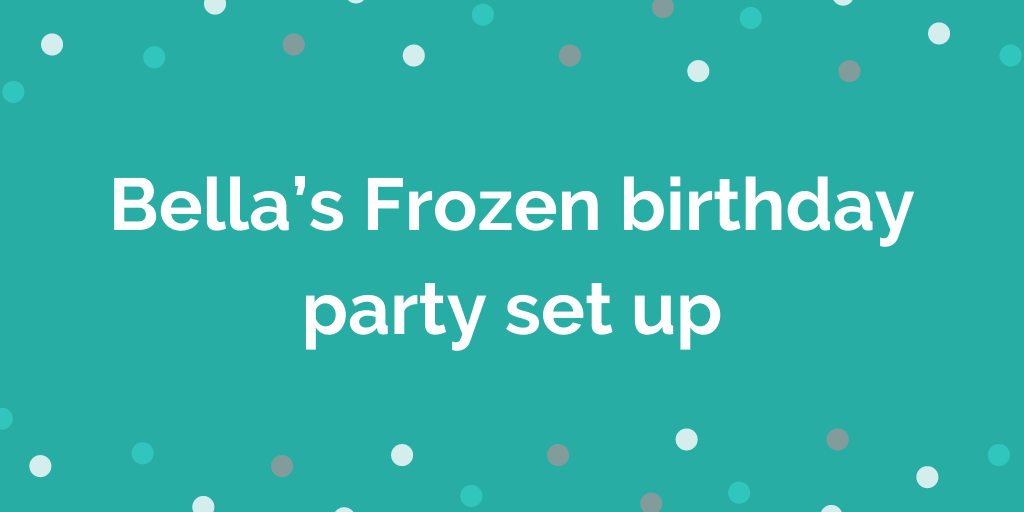 Bella's Frozen birthday party set up