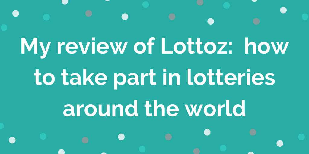 My review of Lottoz_ how to take part in lotteries around the world
