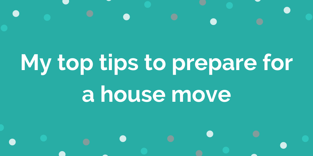 My top tips to prepare for a house move