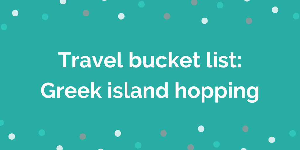 Travel bucket list_ Greek island hopping