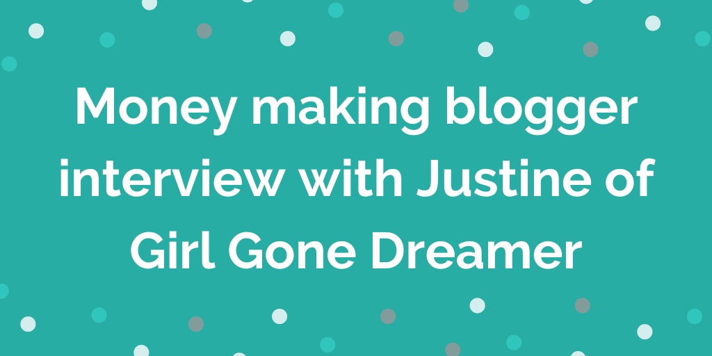 Money making blogger interview with Justine of Girl Gone Dreamer