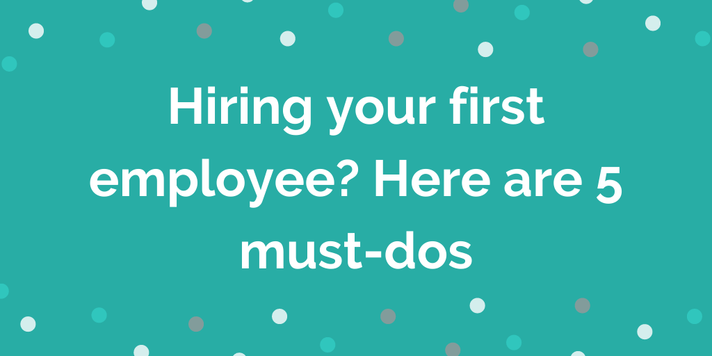 Hiring your first employee_ Here are 5 must-dos