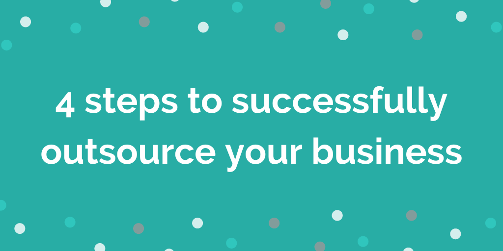 4 steps to successfully outsource your business