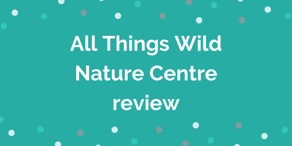 All Things Wild Nature Centre review