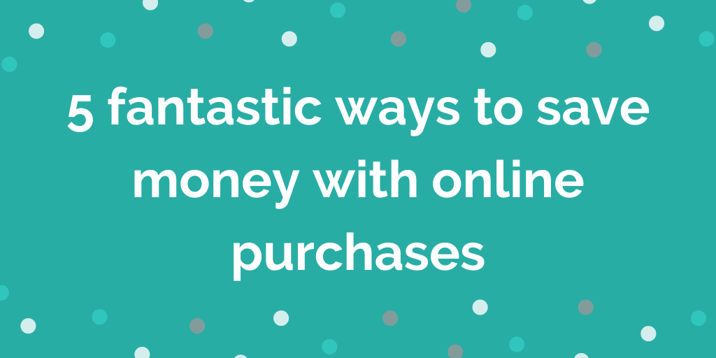 5 fantastic ways to save money with online purchases