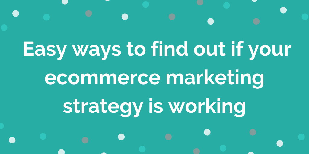 _Easy ways to find out if your ecommerce marketing strategy is working