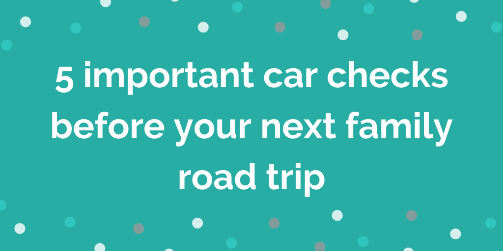 5 important car checks before your next family road trip