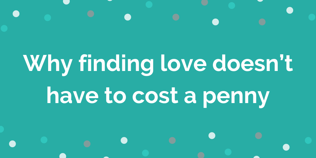 Why finding love doesn't have to cost a penny