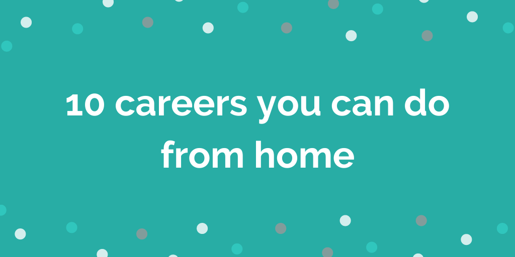 10 careers you can do from home