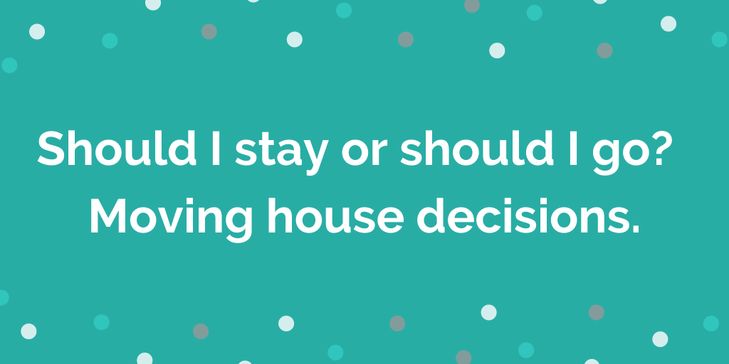Should I stay or should I go_ Moving house decisions.