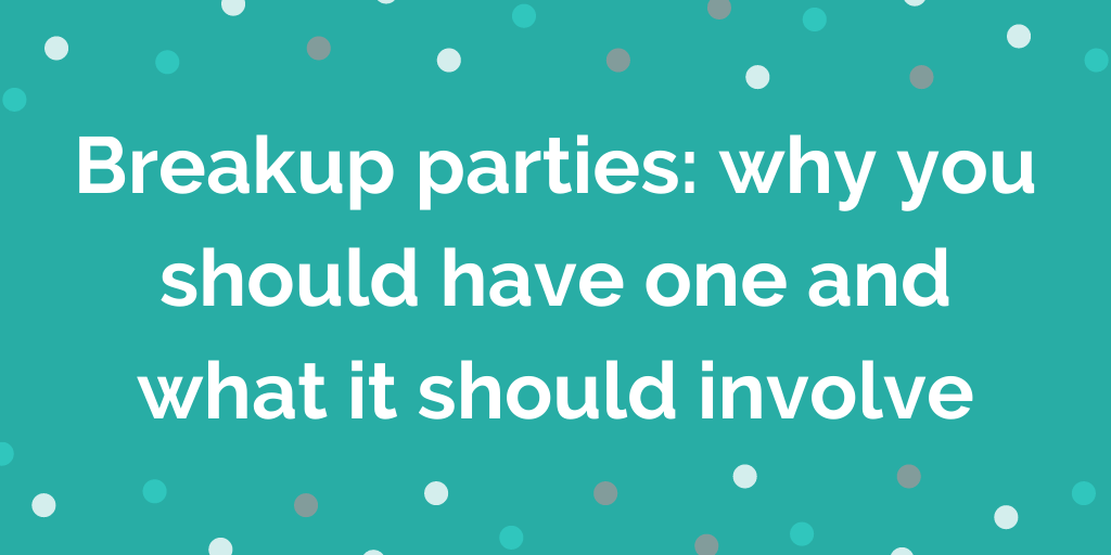 Breakup parties_ why you should have one and what it should involve