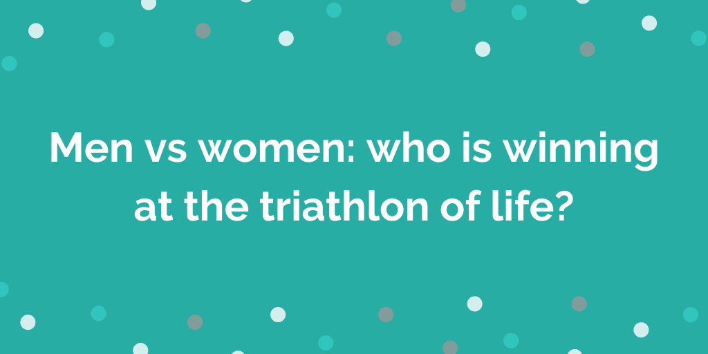 Men vs women: who is winning at the triathlon of life?