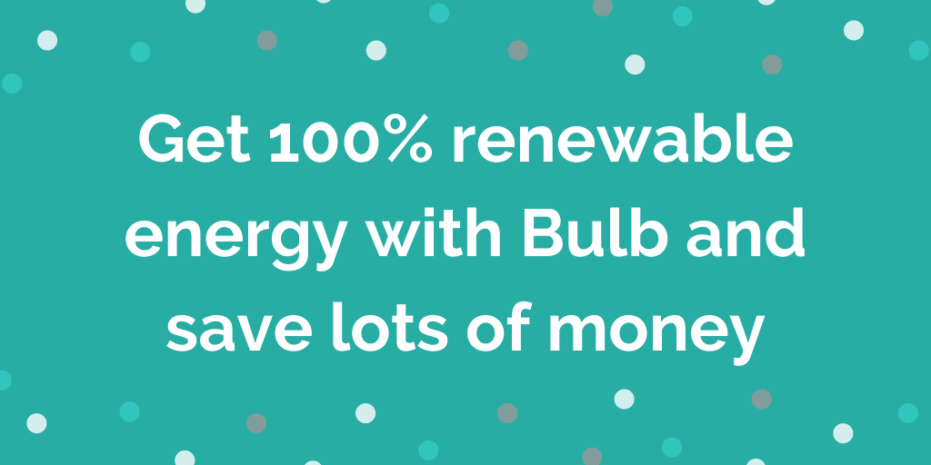 Get 100% renewable energy with Bulb and save lots of money