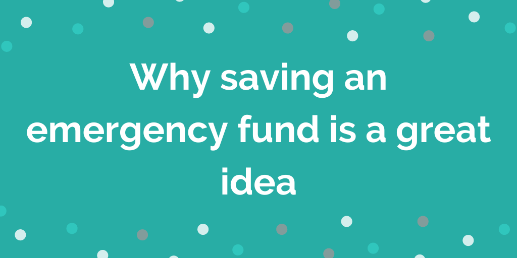 Why saving an emergency fund is a great idea