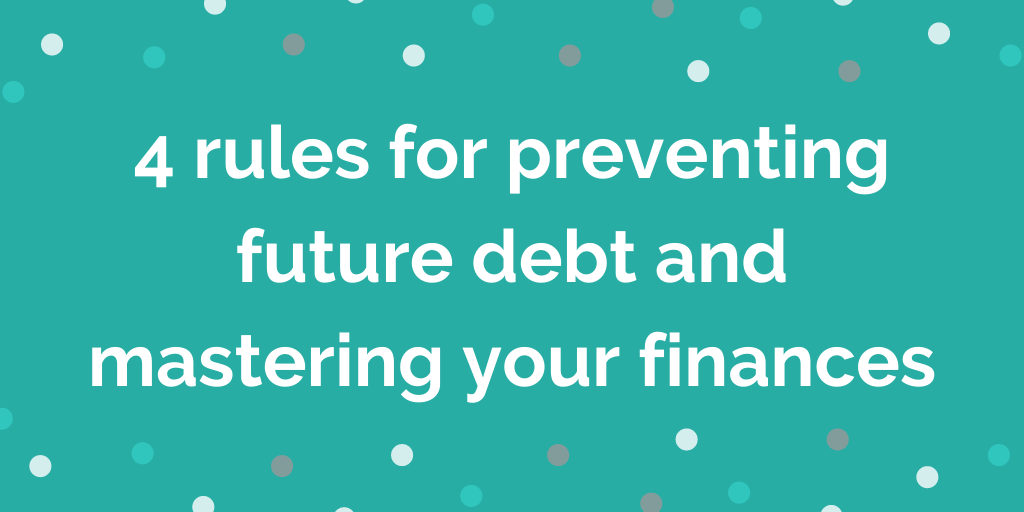 4 rules for preventing future debt and mastering your finances