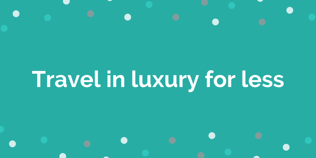 Travel in luxury for less