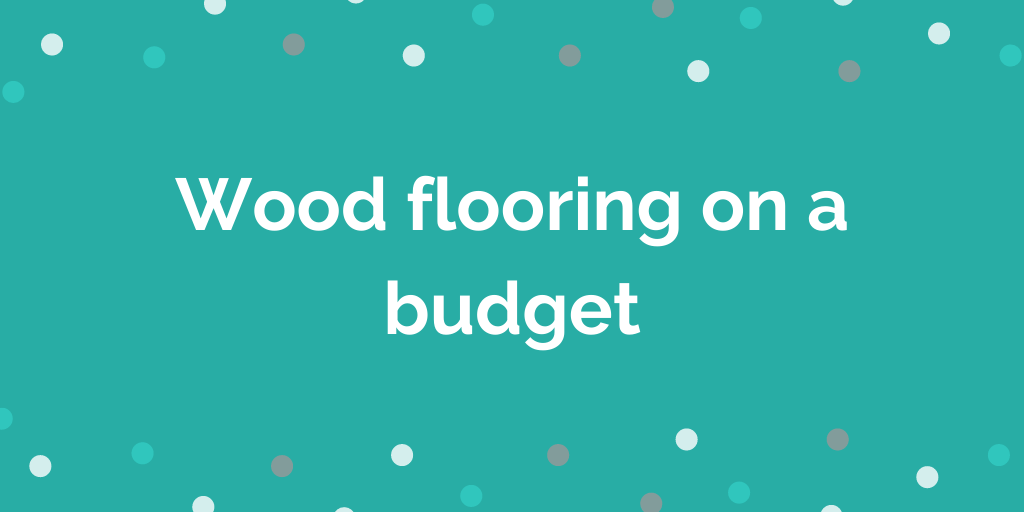 Wood flooring on a budget
