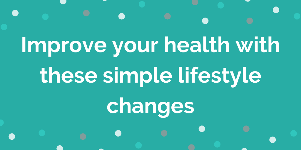 Improve your health with these simple lifestyle changes