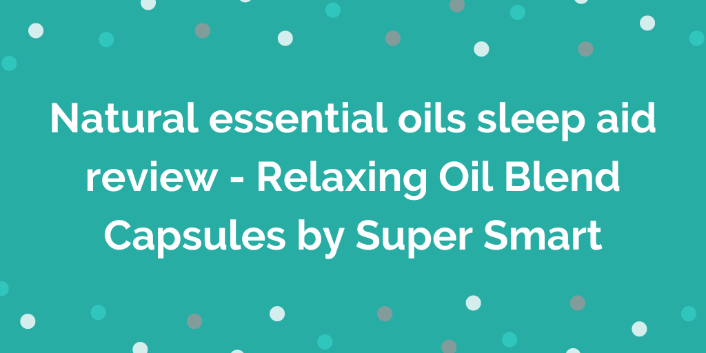 Natural essential oils sleep aid review - Relaxing Oil Blend Capsules by Su