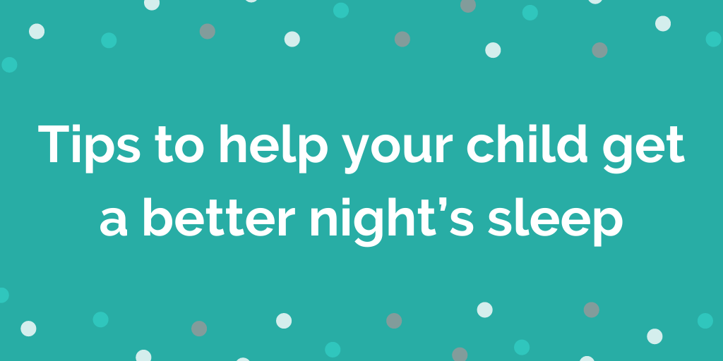 Tips to help your child get a better night sleep