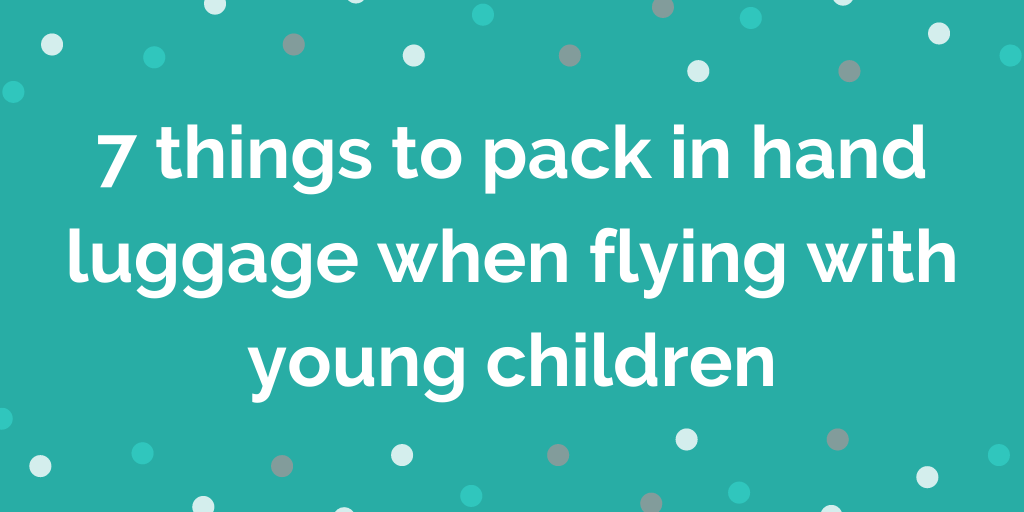 7 things to pack in hand luggage when flying with young children
