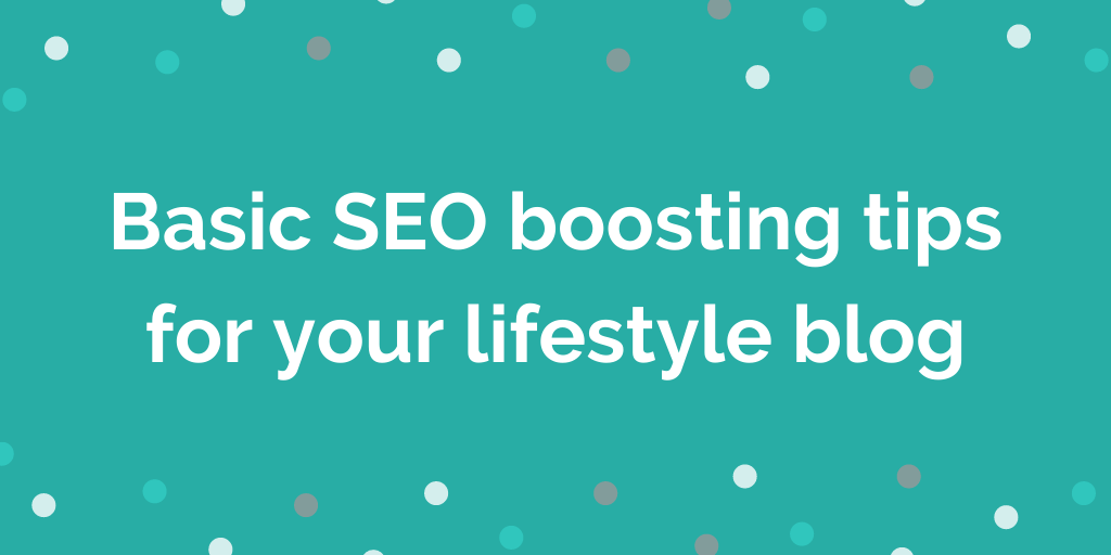 Basic SEO boosting tips for your lifestyle blog