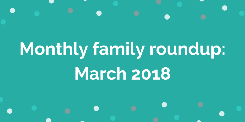 Monthly family roundup_ March 2018