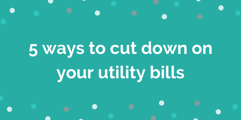 5 ways to cut down on your utility bills