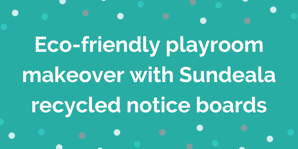 Eco-friendly playroom makeover with Sundeala recycled notice boards