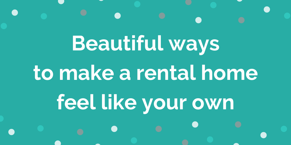 Beautiful ways to make a rental home feel like your own