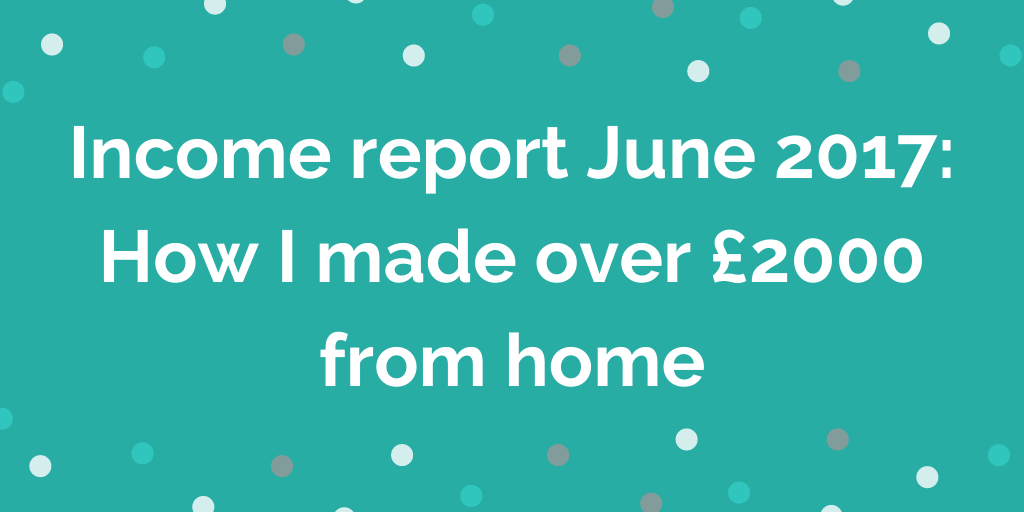 Income report June 2017_ How I made over £2000 from home