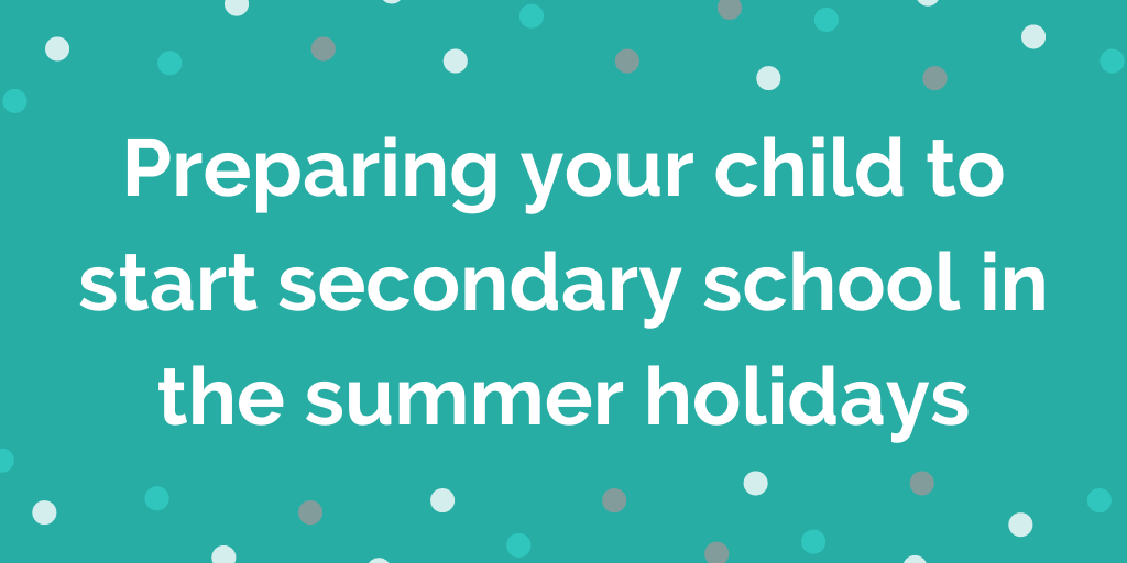Preparing your child to start secondary school in the summer holidays