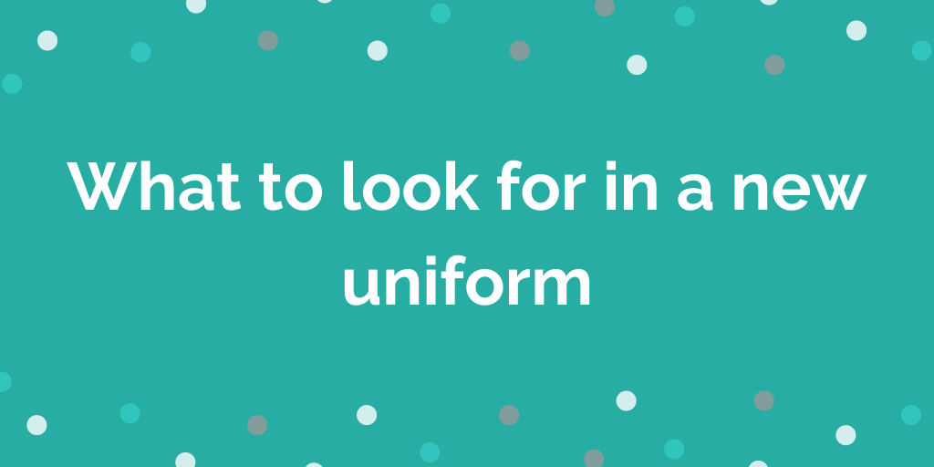 What to look for in a new uniform