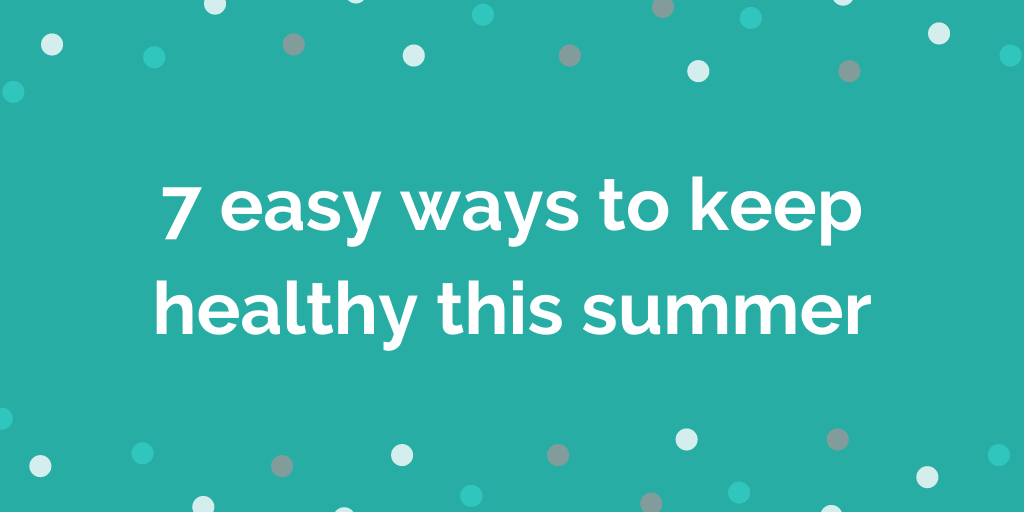 7 easy ways to keep healthy this summer